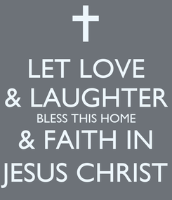 Poster: LET LOVE & LAUGHTER BLESS THIS HOME & FAITH IN JESUS CHRIST