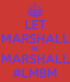 Poster: LET MARSHALL BE MARSHALL #LMBM