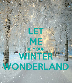 Poster: LET ME BE YOUR WINTER WONDERLAND