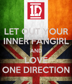 Poster: LET OUT YOUR INNER FANGIRL AND LOVE ONE DIRECTION