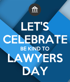 Poster: LET'S CELEBRATE BE KIND TO LAWYERS DAY