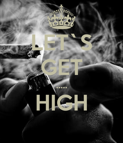 Poster: LET`S GET ..... HIGH