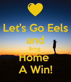 Poster: Let's Go Eels and Bring  Home  A Win!