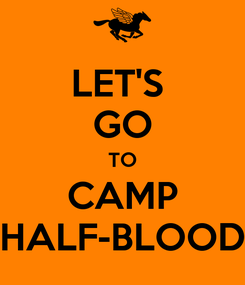 Poster: LET'S  GO TO CAMP HALF-BLOOD