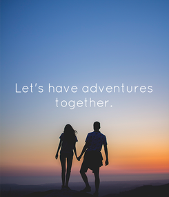 Poster: Let's have adventures together.