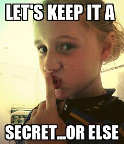 Poster: LET'S KEEP IT A  SECRET...OR ELSE