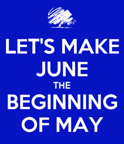 Poster: LET'S MAKE JUNE THE BEGINNING OF MAY