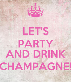 Poster: LET'S PARTY  AND DRINK CHAMPAGNE!