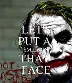 Poster: LET'S PUT A  SMILE ON THAT  FACE