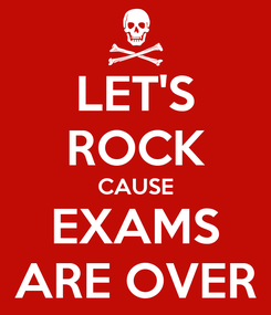 Poster: LET'S ROCK CAUSE EXAMS ARE OVER