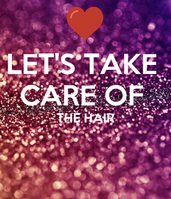 Poster: LET'S TAKE  CARE OF  THE HAIR