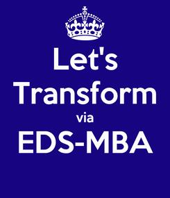 Poster: Let's Transform via EDS-MBA