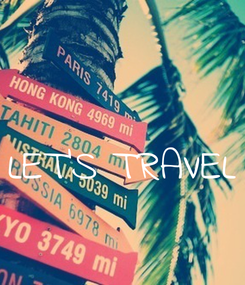 Poster:   LET'S TRAVEL