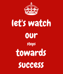 Poster: let's watch our steps towards success