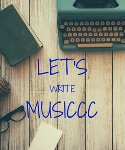 Poster:  LET'S WRITE MUSICCC