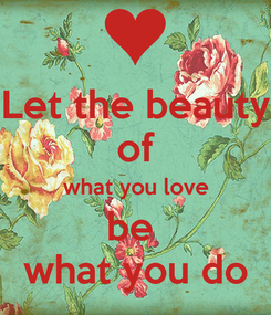 Poster: Let the beauty of what you love be  what you do