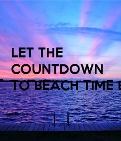 Poster: LET THE COUNTDOWN TO BEACH TIME BEGIN