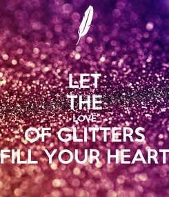 Poster: LET THE LOVE OF GLITTERS FILL YOUR HEART