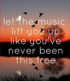 Poster: let the music  lift you up  like you've  never been  this free