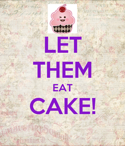 Poster: LET THEM EAT CAKE!