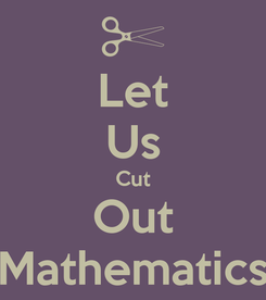 Poster: Let Us Cut Out Mathematics