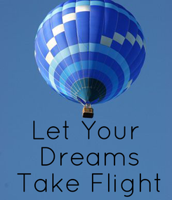 Poster:    Let Your  Dreams  Take Flight