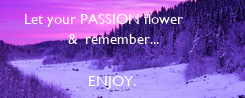 Poster: Let your PASSION flower            &  remember...