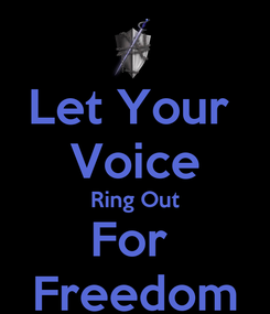 Poster: Let Your  Voice Ring Out For  Freedom