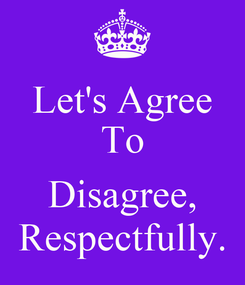 Poster: Let's Agree To  Disagree, Respectfully.