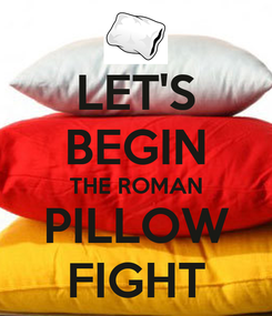 Poster: LET'S BEGIN THE ROMAN PILLOW FIGHT