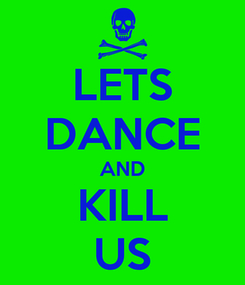 Poster: LETS DANCE AND KILL US