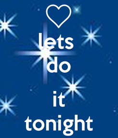 Poster: lets  do  it tonight