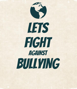 Poster: LETS FIGHT AGAINST BULLYING