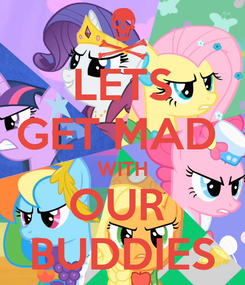Poster: LETS GET MAD  WITH OUR  BUDDIES