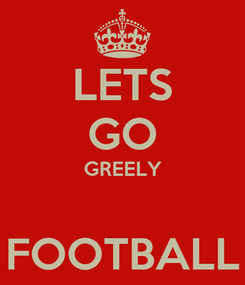 Poster: LETS GO GREELY  FOOTBALL