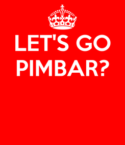 Poster: LET'S GO PIMBAR?