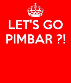 Poster: LET'S GO PIMBAR ?!