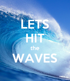 Poster: LETS HIT the WAVES