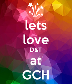 Poster: lets love D&T at GCH