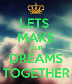 Poster: LETS  MAKE OUR DREAMS TOGETHER