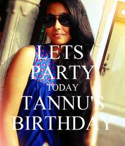 Poster: LETS  PARTY TODAY TANNU'S BIRTHDAY