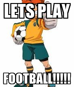 Poster: LETS PLAY FOOTBALL!!!!!