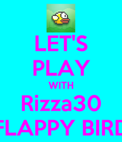 Poster: LET'S PLAY WITH Rizza30 FLAPPY BIRD
