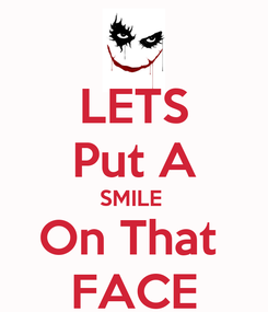 Poster: LETS Put A SMILE  On That  FACE