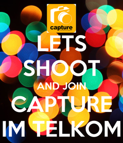 Poster: LETS SHOOT AND JOIN CAPTURE IM TELKOM
