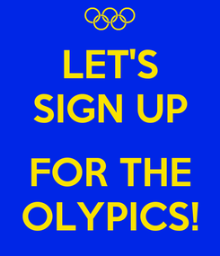 Poster: LET'S SIGN UP  FOR THE OLYPICS!