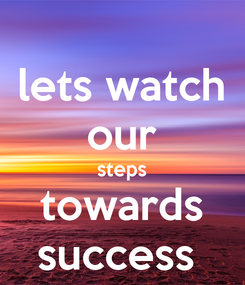 Poster: lets watch our steps towards success