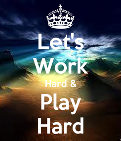 Poster: Let's Work Hard & Play Hard
