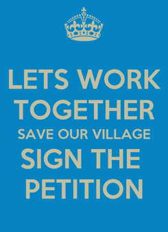 Poster: LETS WORK TOGETHER SAVE OUR VILLAGE SIGN THE  PETITION