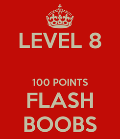 Poster: LEVEL 8  100 POINTS FLASH BOOBS